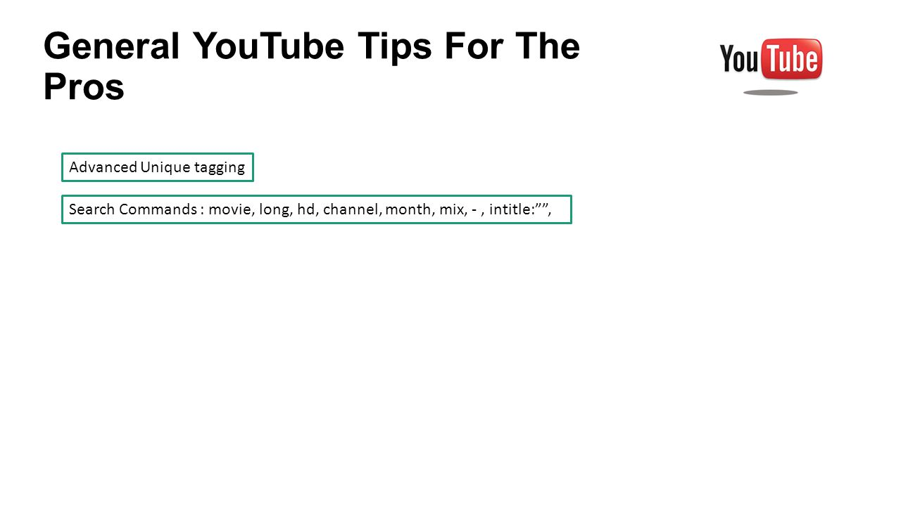 General YouTube Tips For The Pros Advanced Unique tagging Search Commands : movie, long, hd, channel, month, mix, -, intitle: ,