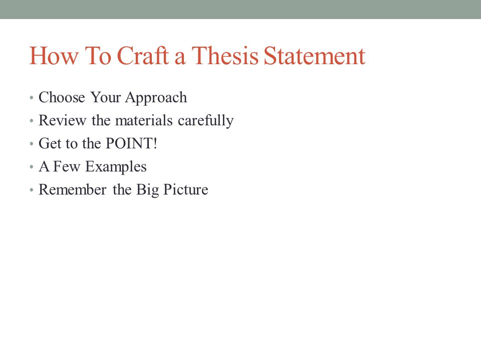 How To Craft a Thesis Statement Choose Your Approach Review the materials carefully Get to the POINT.