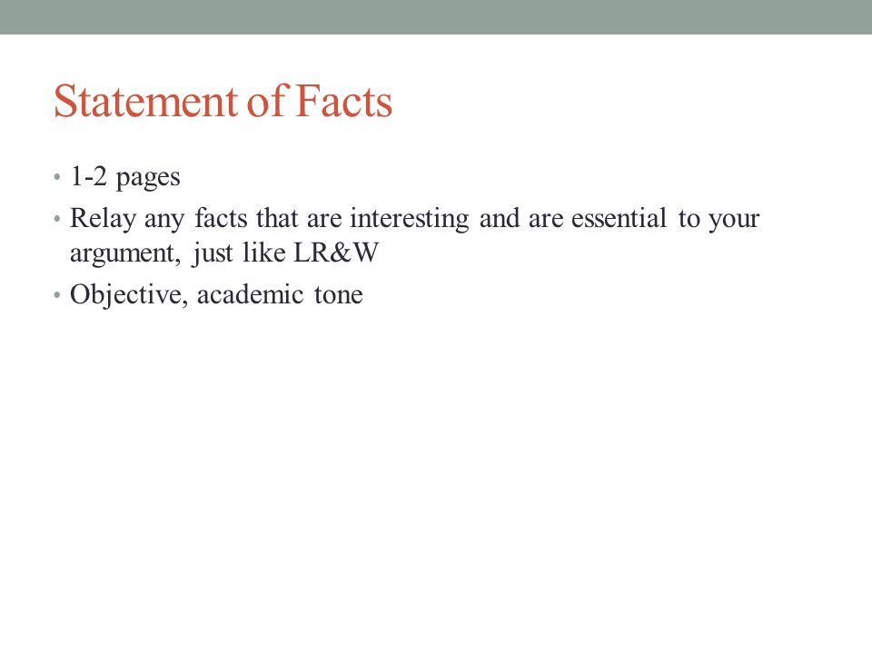 Statement of Facts 1-2 pages Relay any facts that are interesting and are essential to your argument, just like LR&W Objective, academic tone