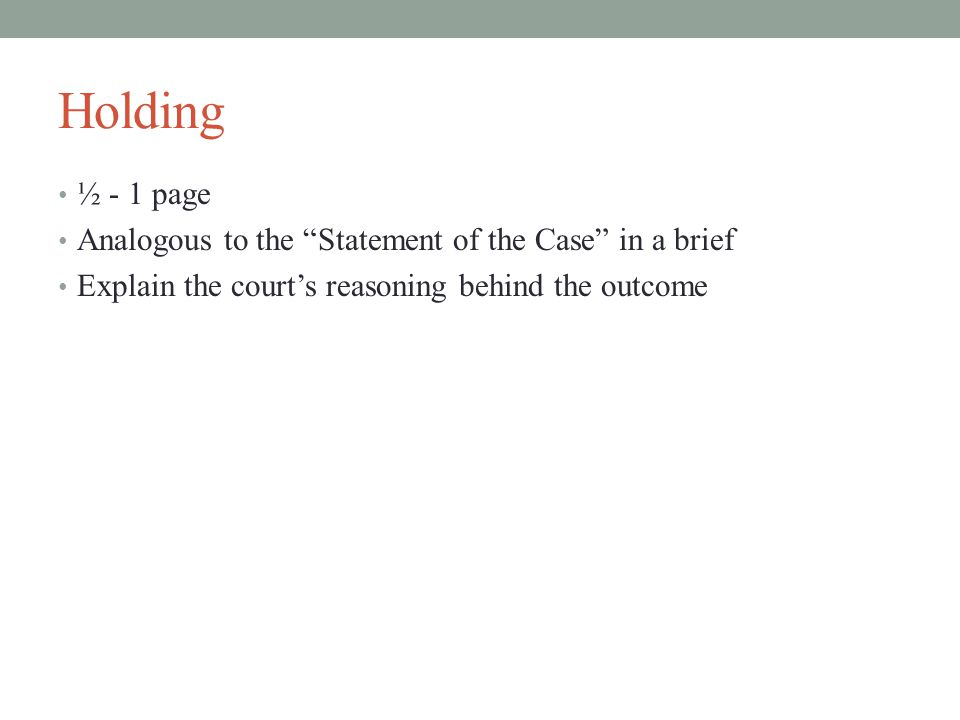 Holding ½ - 1 page Analogous to the Statement of the Case in a brief Explain the court's reasoning behind the outcome