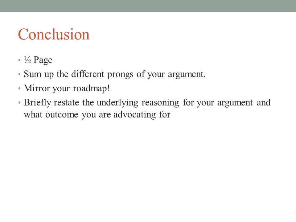 Conclusion ½ Page Sum up the different prongs of your argument.