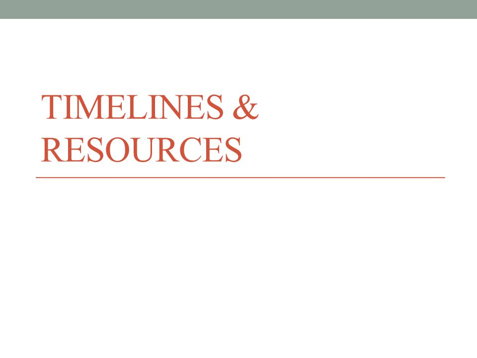 TIMELINES & RESOURCES