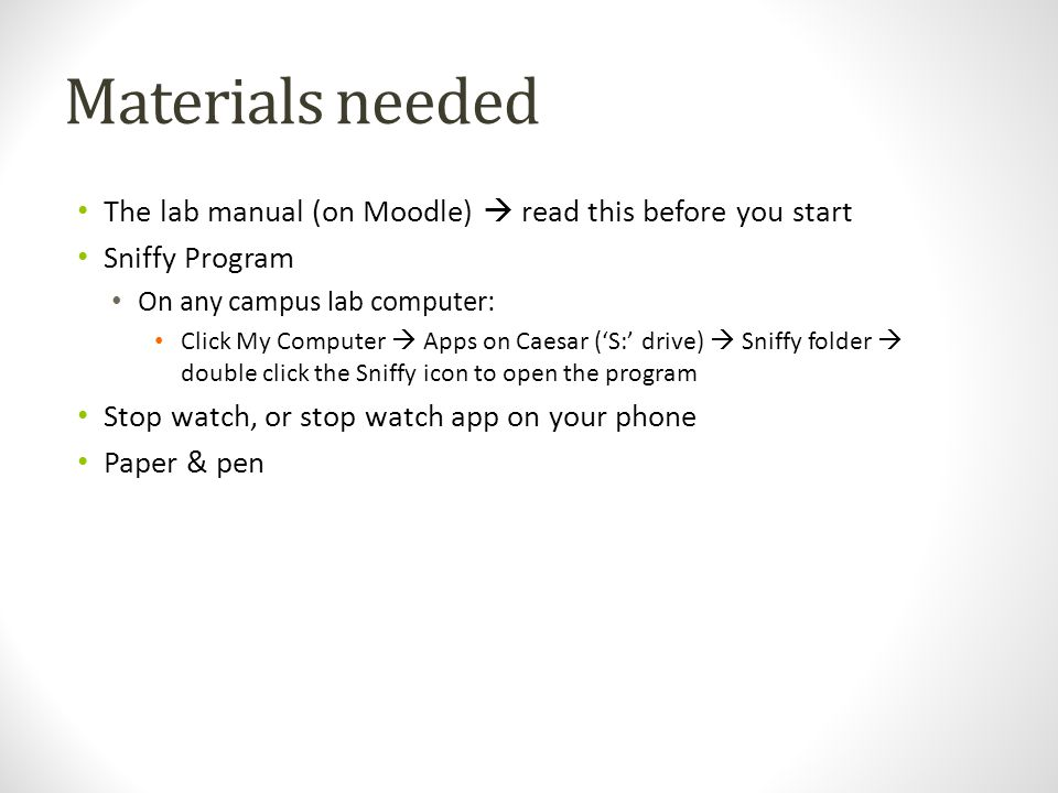 Materials needed The lab manual (on Moodle)  read this before you start Sniffy Program On any campus lab computer: Click My Computer  Apps on Caesar