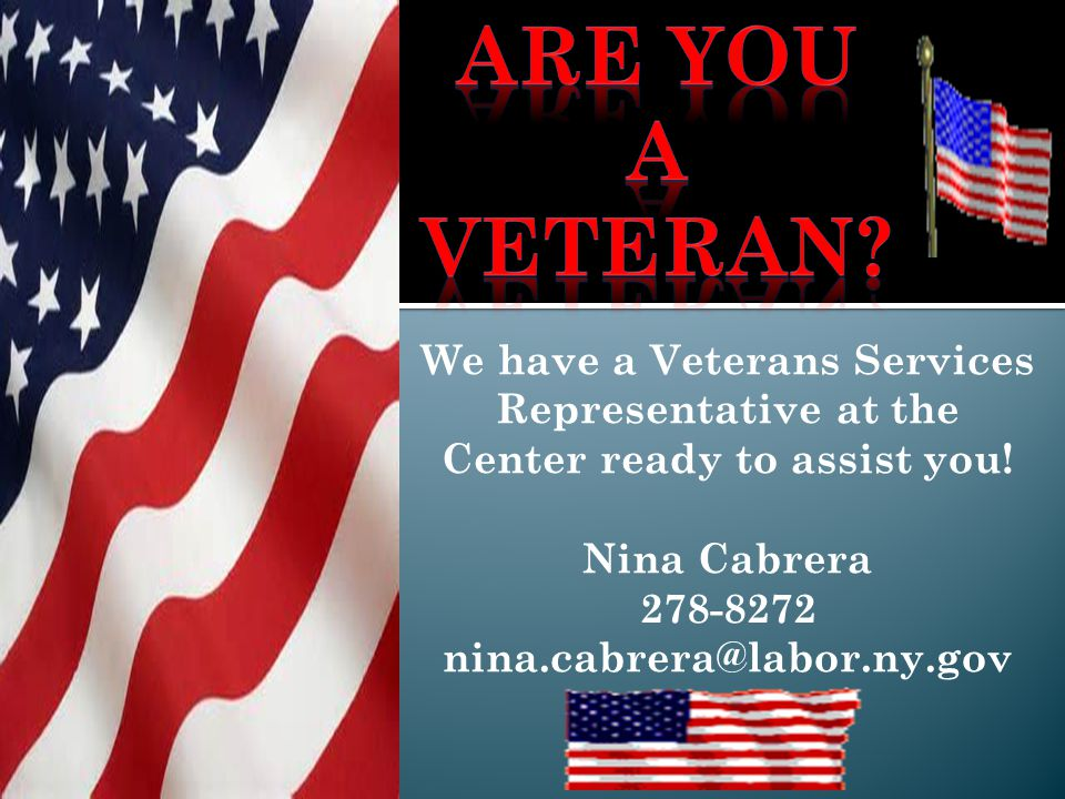 We have a Veterans Services Representative at the Center ready to assist you.
