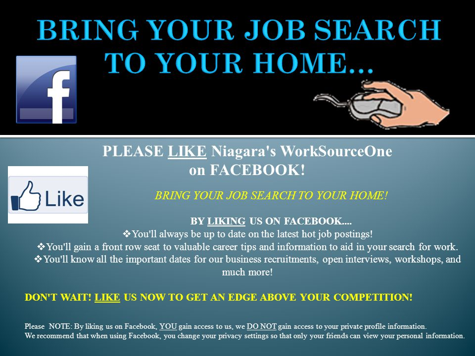 PLEASE LIKE Niagara s WorkSourceOne on FACEBOOK. BRING YOUR JOB SEARCH TO YOUR HOME.