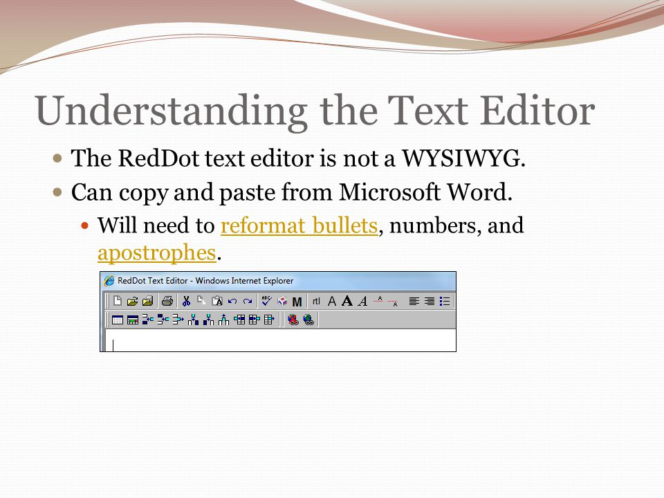 Understanding the Text Editor The RedDot text editor is not a WYSIWYG.