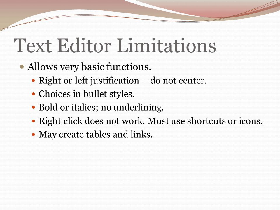 Text Editor Limitations Allows very basic functions.