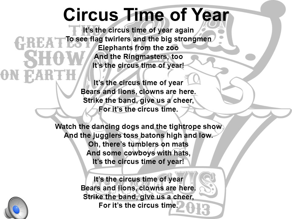 Circus Time of Year It's the circus time of year again To see flag twirlers and the big strongmen Elephants from the zoo And the Ringmasters, too It's the circus time of year.