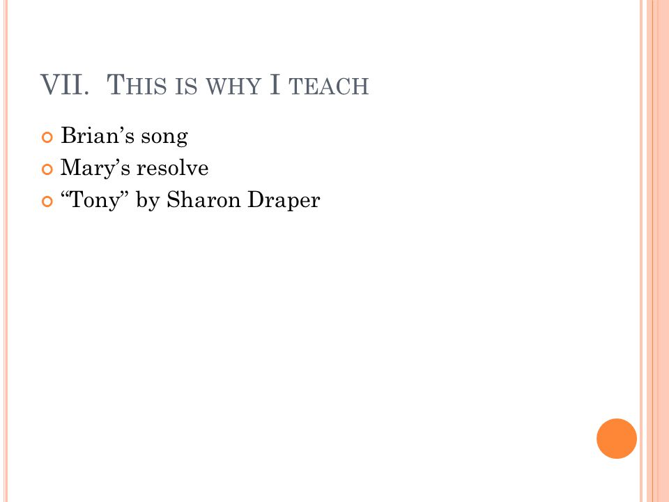"VII. T HIS IS WHY I TEACH Brian's song Mary's resolve ""Tony"" by Sharon Draper"