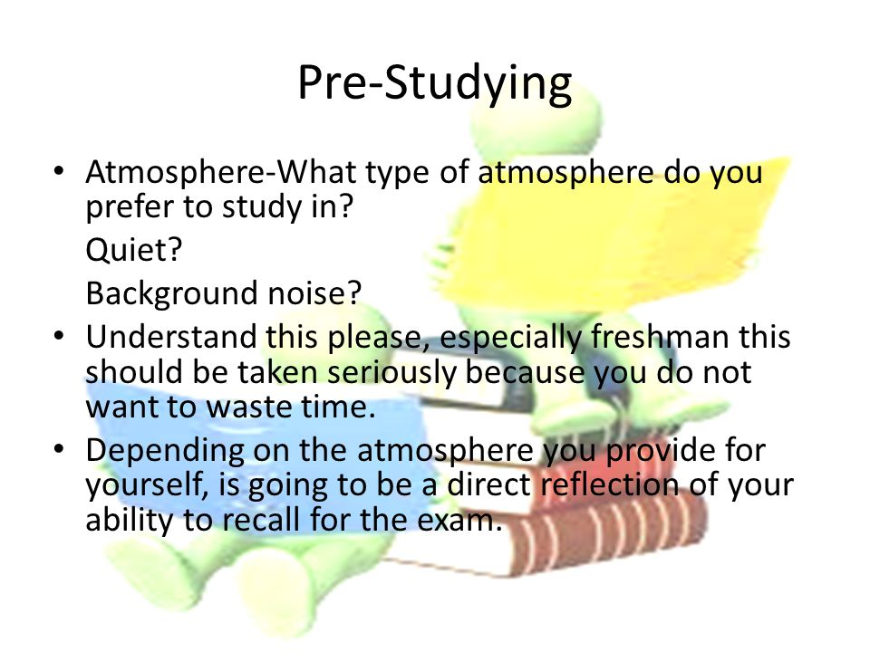 Pre-Studying Atmosphere-What type of atmosphere do you prefer to study in.