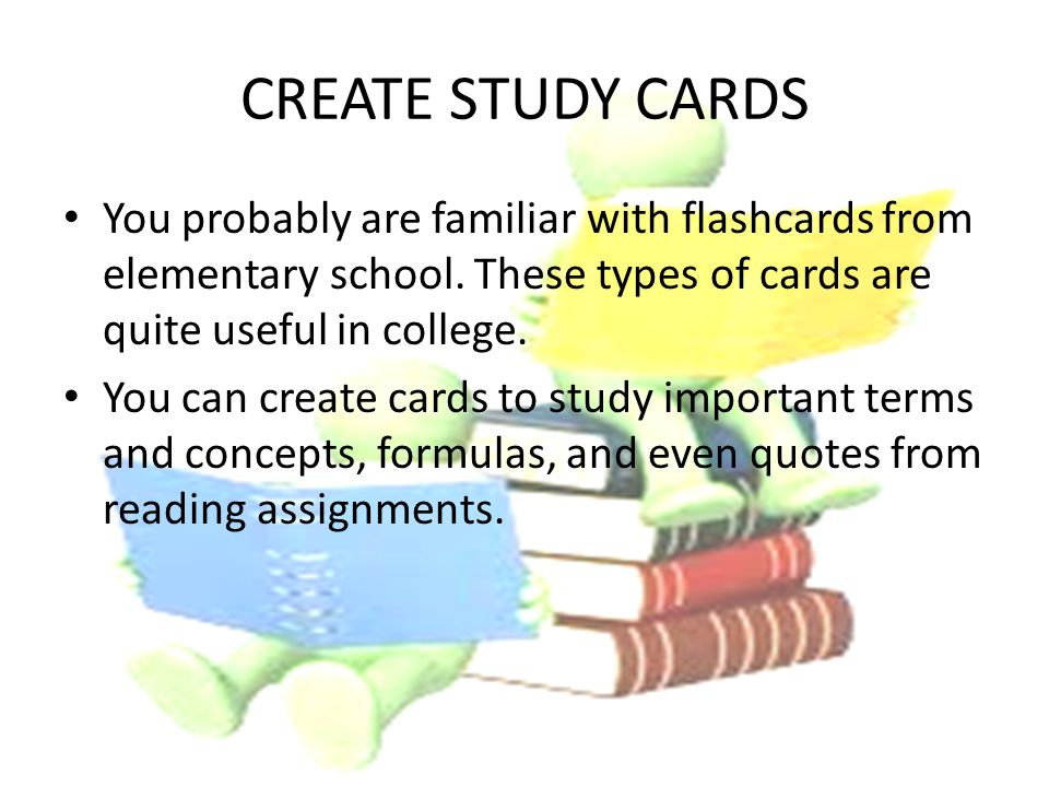 CREATE STUDY CARDS You probably are familiar with flashcards from elementary school.