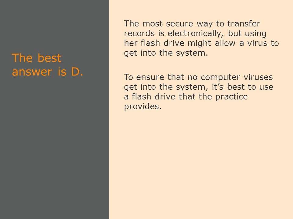 The most secure way to transfer records is electronically, but using her flash drive might allow a virus to get into the system.