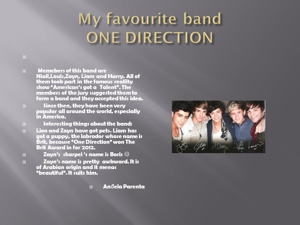   Memebers of this band are Niall,Louis,Zayn, Liam and Harry.