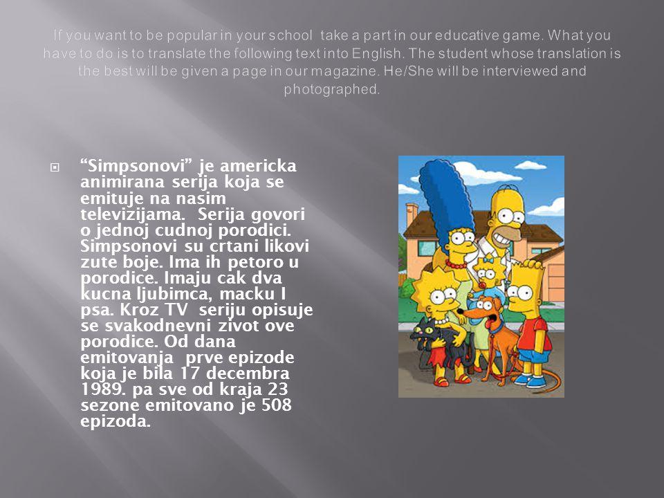  Simpsonovi je americka animirana serija koja se emituje na nasim televizijama.