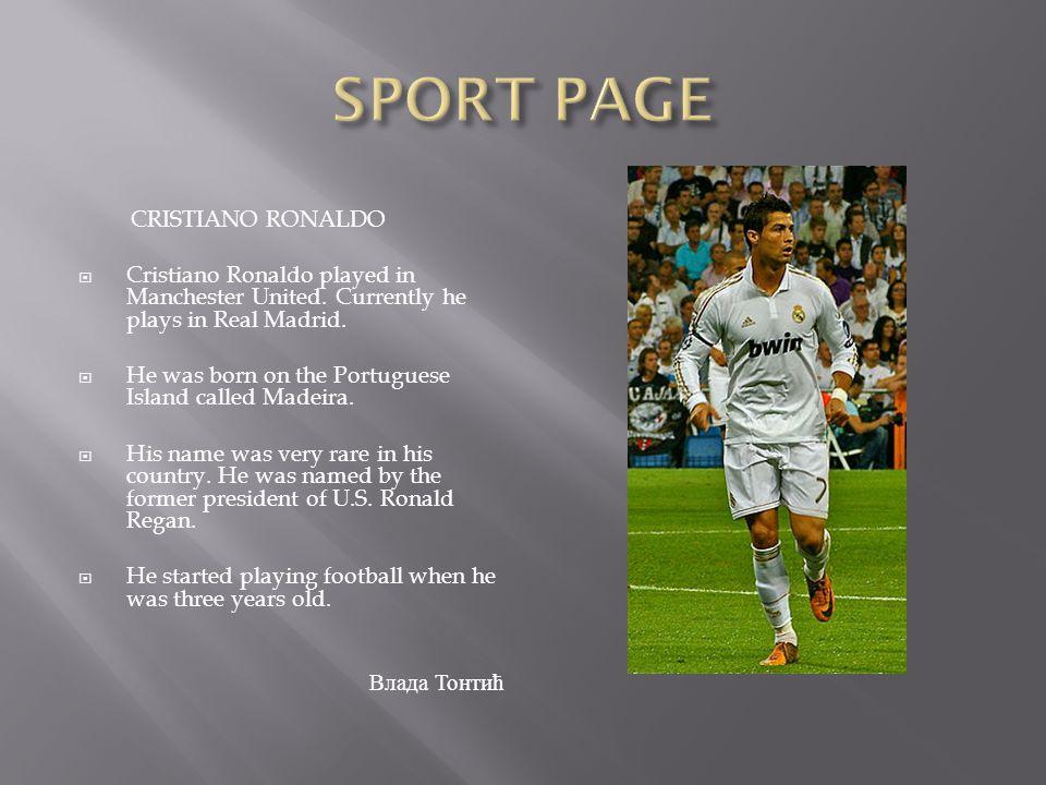 CRISTIANO RONALDO  Cristiano Ronaldo played in Manchester United.
