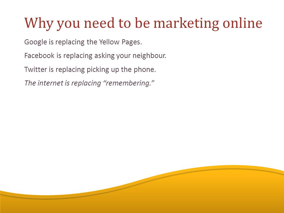 Google is replacing the Yellow Pages. Facebook is replacing asking your neighbour.