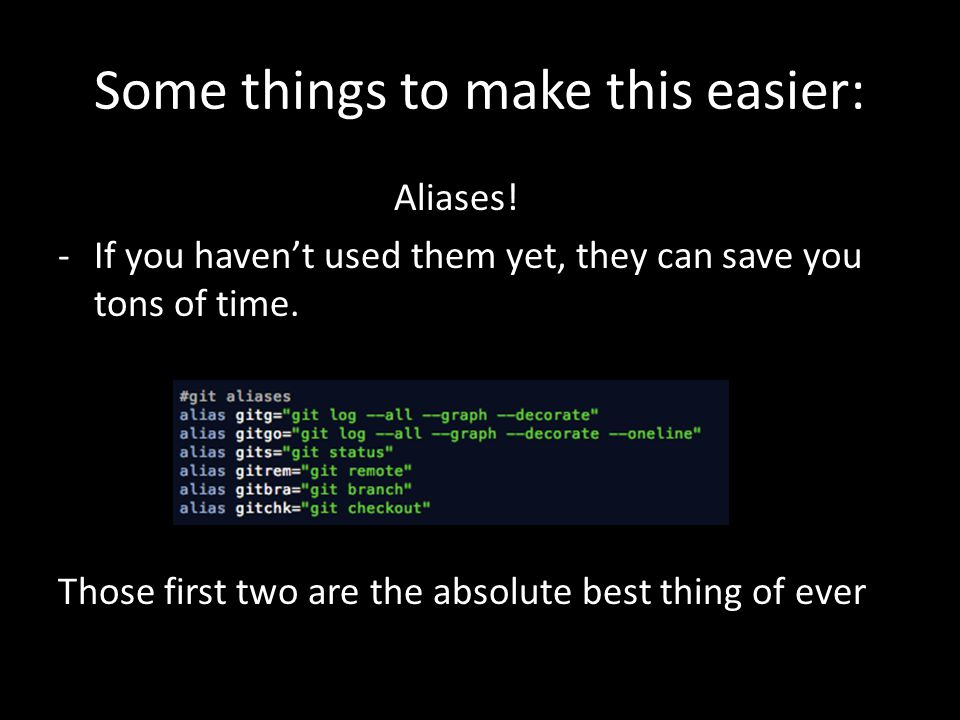 Some things to make this easier: Aliases.