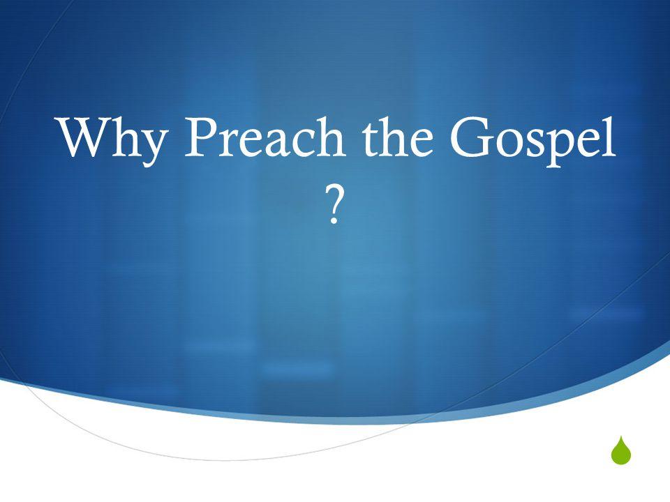  Why Preach the Gospel