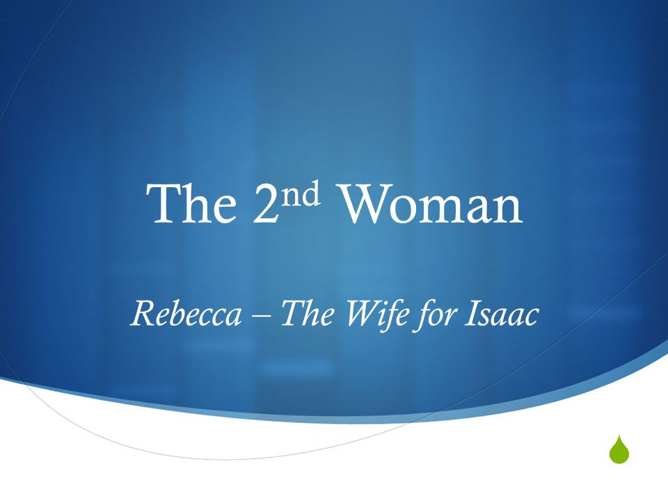  The 2 nd Woman Rebecca – The Wife for Isaac