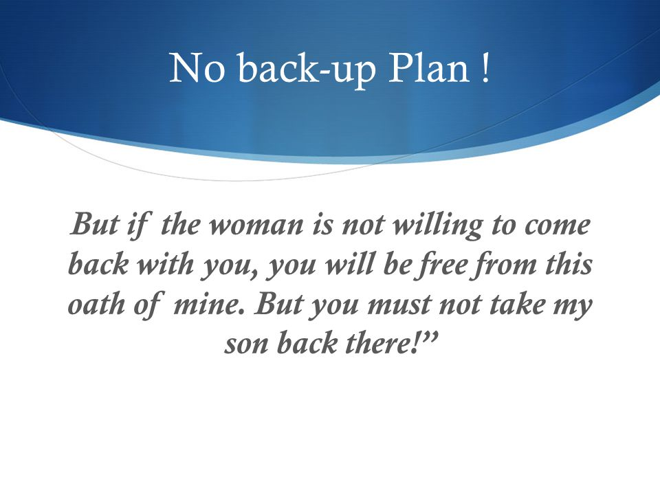 No back-up Plan .