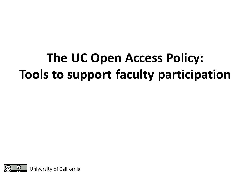 The UC Open Access Policy: Tools to support faculty participation University of California