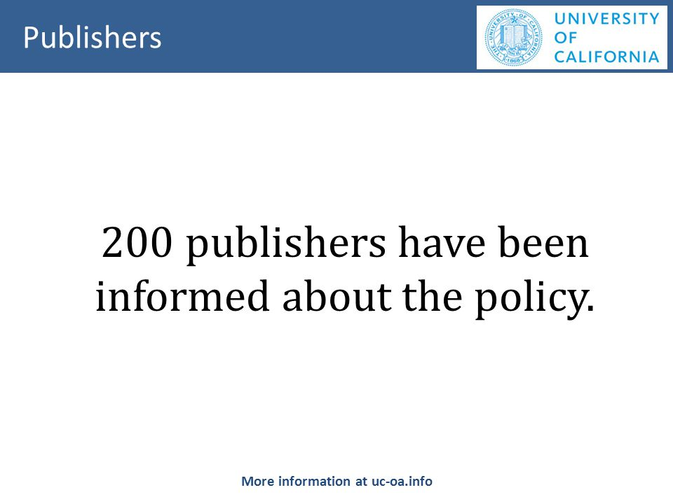 200 publishers have been informed about the policy. Publishers More information at uc-oa.info