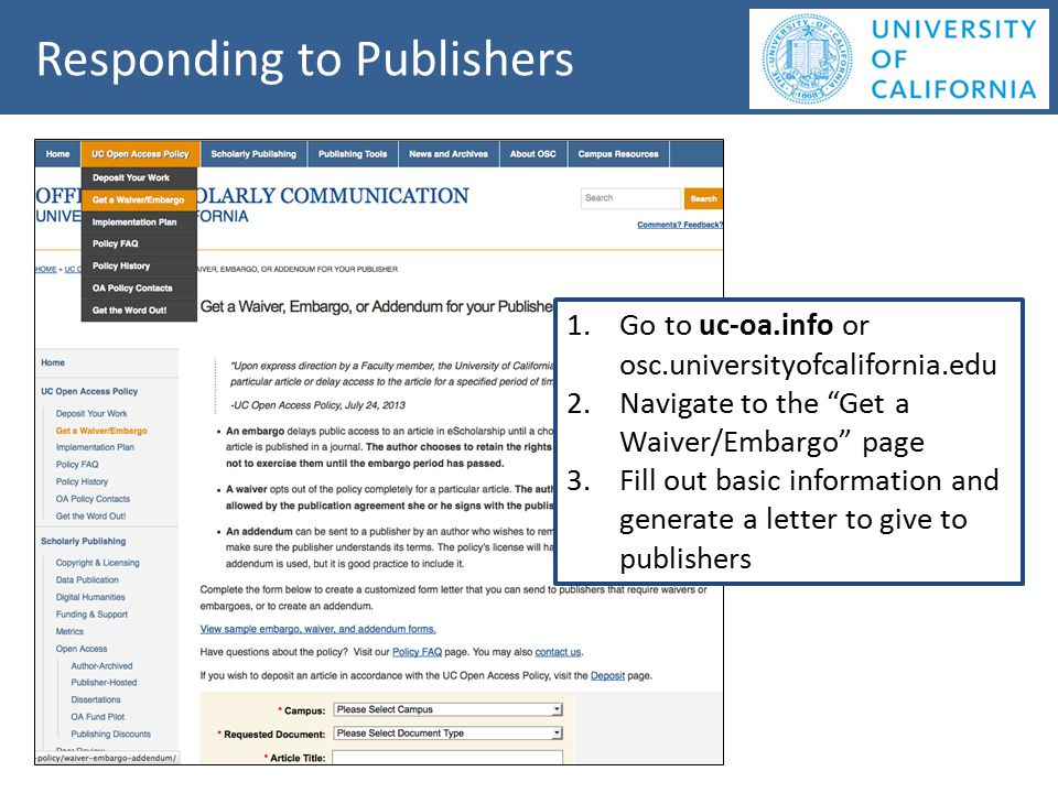 Responding to Publishers More information at uc-oa.info 1.Go to uc-oa.info or osc.universityofcalifornia.edu 2.Navigate to the Get a Waiver/Embargo page 3.Fill out basic information and generate a letter to give to publishers