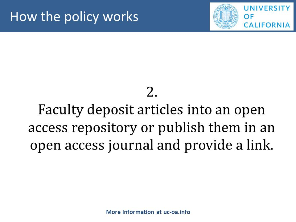 2. Faculty deposit articles into an open access repository or publish them in an open access journal and provide a link. How the policy works More inf
