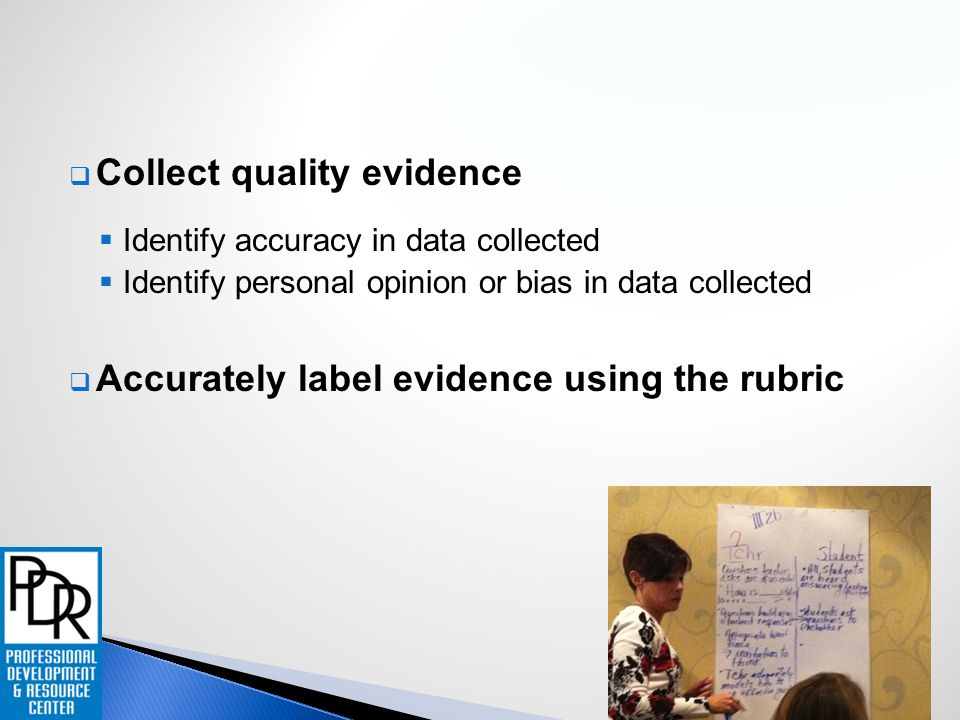  Collect quality evidence  Identify accuracy in data collected  Identify personal opinion or bias in data collected  Accurately label evidence usi