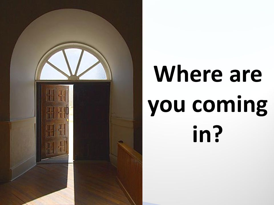 Where are you coming in?