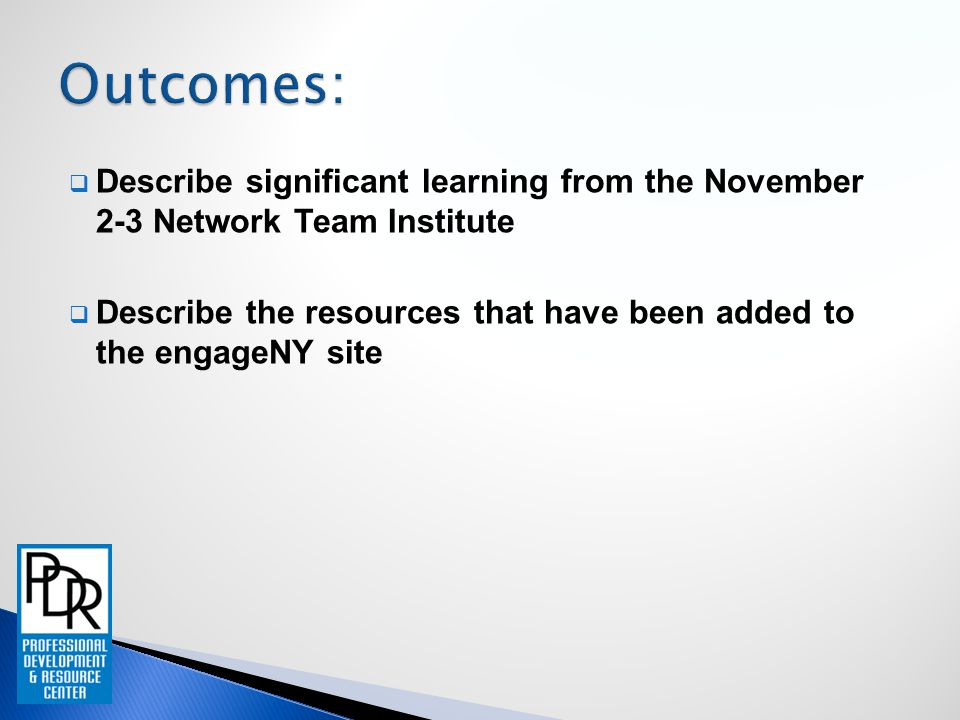  Describe significant learning from the November 2-3 Network Team Institute  Describe the resources that have been added to the engageNY site