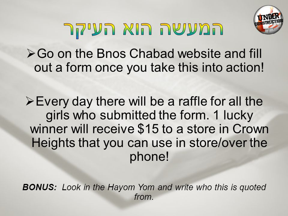  Go on the Bnos Chabad website and fill out a form once you take this into action.