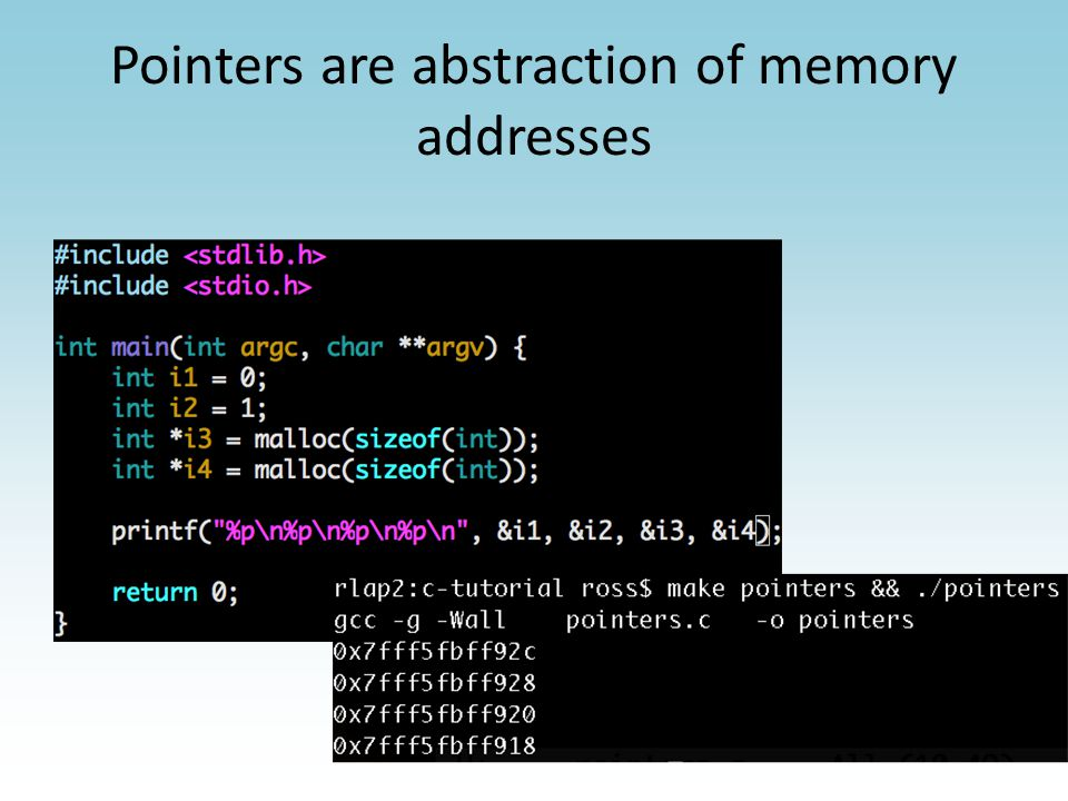 Pointers are abstraction of memory addresses