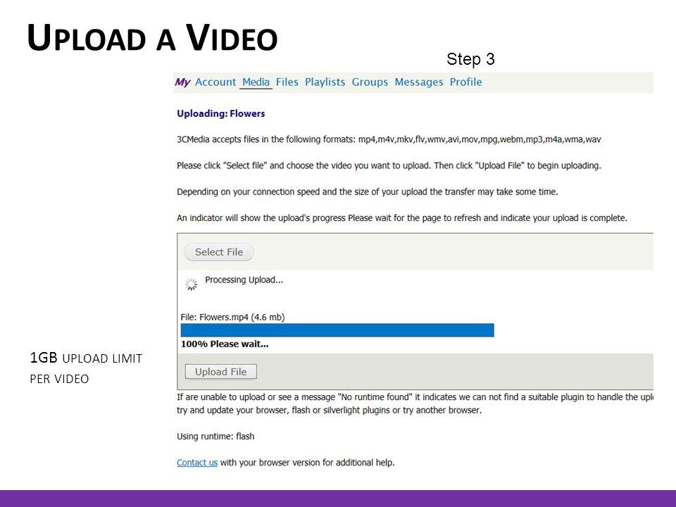 U PLOAD A V IDEO Step 3 1GB UPLOAD LIMIT PER VIDEO