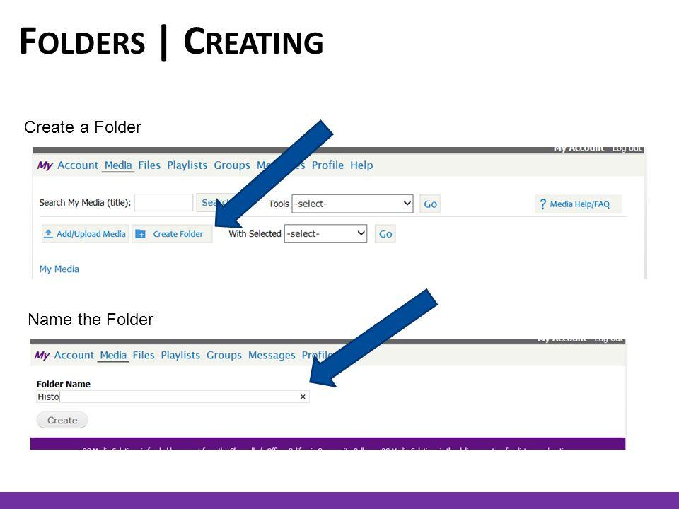 F OLDERS | C REATING Create a Folder Name the Folder