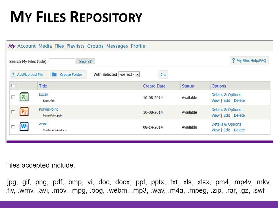 M Y F ILES R EPOSITORY Files accepted include:.jpg,.gif,.png,.pdf,.bmp,.vi,.doc,.docx,.ppt,.pptx,.txt,.xls,.xlsx,.pm4,.mp4v,.mkv,.flv,.wmv,.avi,.mov,.mpg,.oog,.webm,.mp3,.wav,.m4a,.mpeg,.zip,.rar,.gz,.swf