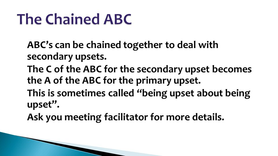 ABC's can be chained together to deal with secondary upsets. The C of the ABC for the secondary upset becomes the A of the ABC for the primary upset.