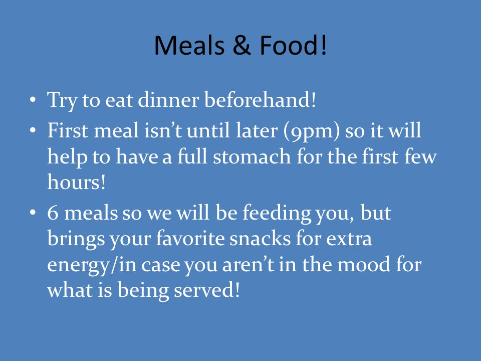 Meals & Food! Try to eat dinner beforehand! First meal isn't until later (9pm) so it will help to have a full stomach for the first few hours! 6 meals