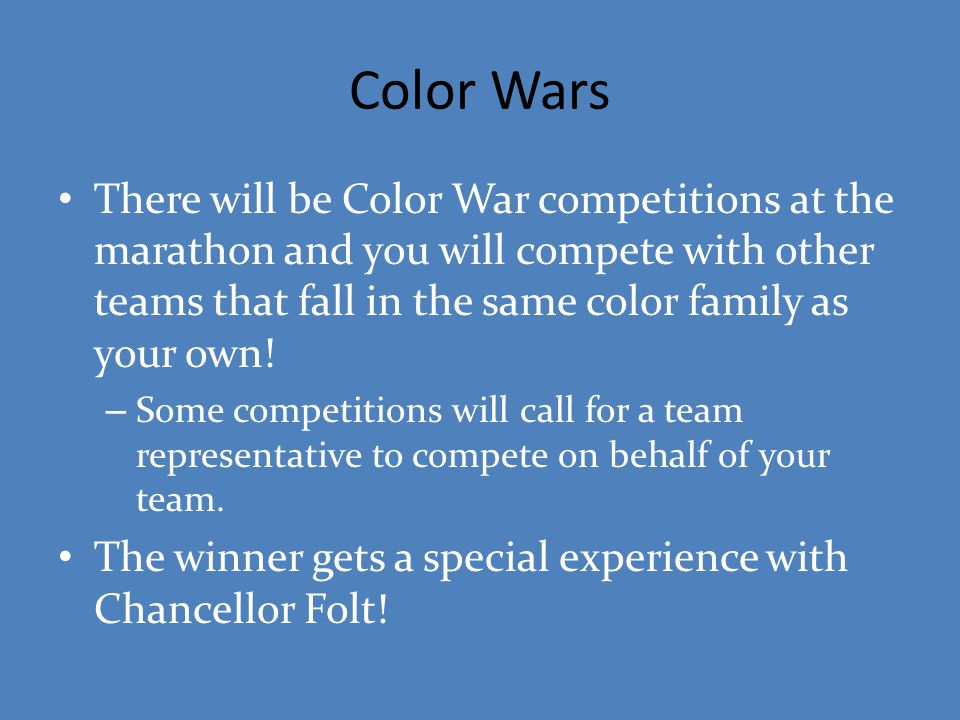 Color Wars There will be Color War competitions at the marathon and you will compete with other teams that fall in the same color family as your own!