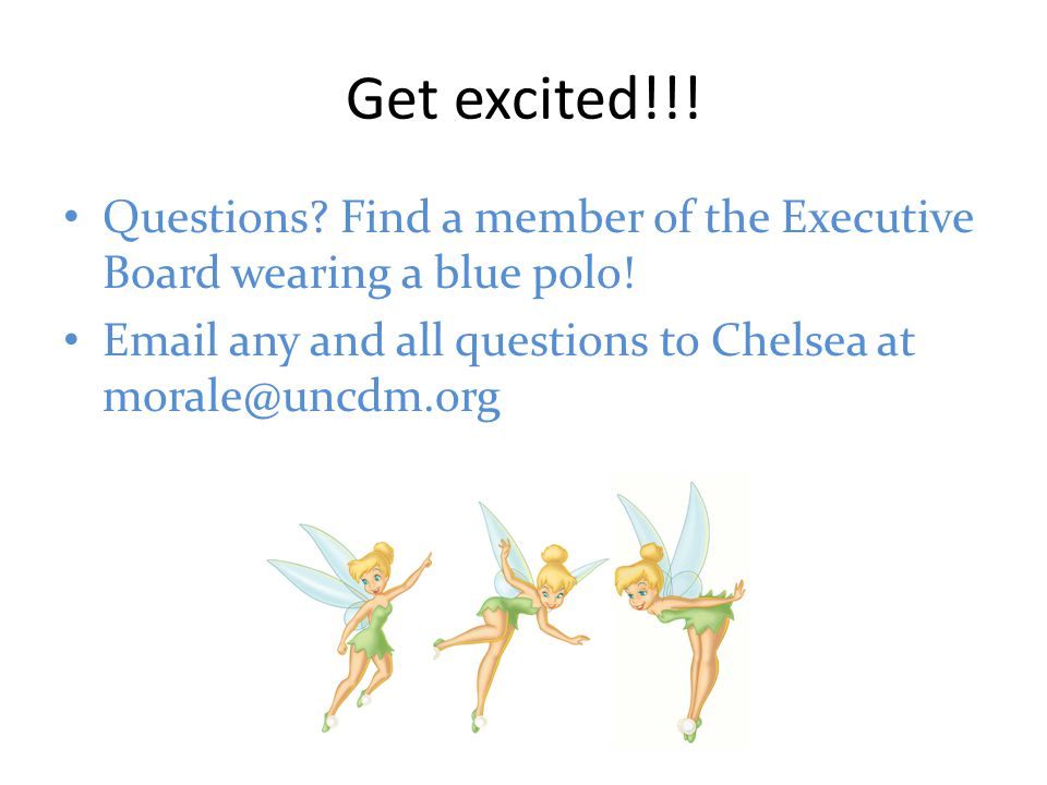 Get excited!!! Questions? Find a member of the Executive Board wearing a blue polo! Email any and all questions to Chelsea at morale@uncdm.org