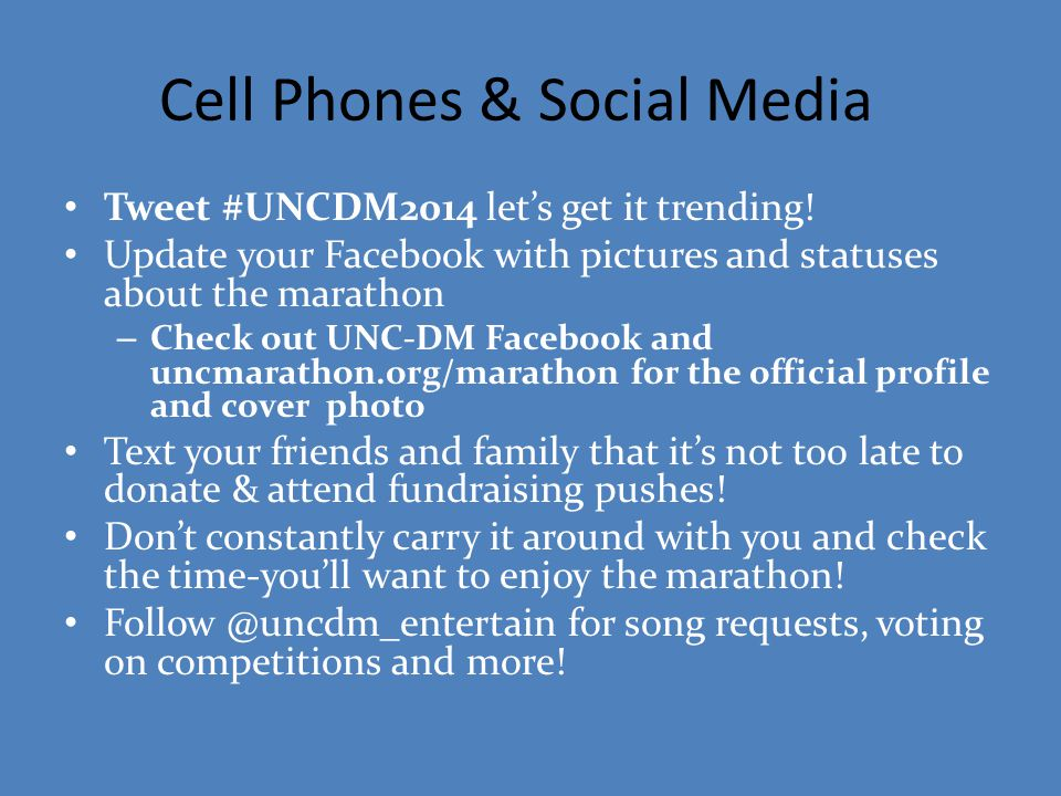 Cell Phones & Social Media Tweet #UNCDM2014 let's get it trending! Update your Facebook with pictures and statuses about the marathon – Check out UNC-