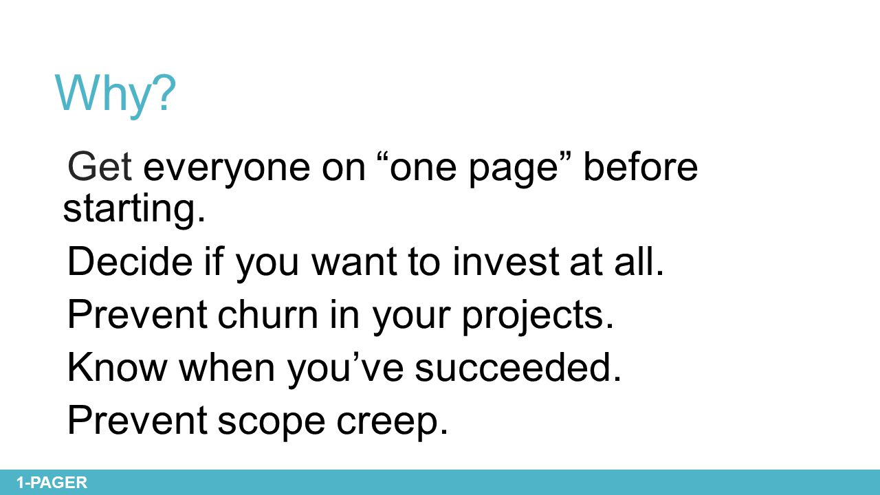 """Why? Get everyone on """"one page"""" before starting. Decide if you want to invest at all. Prevent churn in your projects. Know when you've succeeded. Prev"""