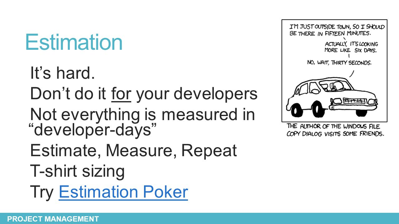 """Estimation It's hard. Don't do it for your developers Not everything is measured in """"developer-days"""" Estimate, Measure, Repeat T-shirt sizing Try Esti"""