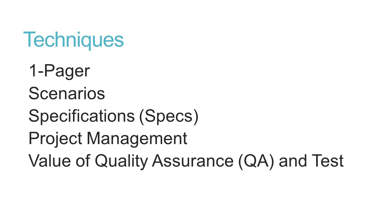 Techniques 1-Pager Scenarios Specifications (Specs) Project Management Value of Quality Assurance (QA) and Test