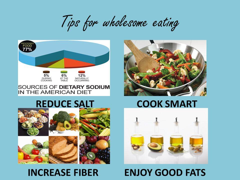 Tips for wholesome eating REDUCE SALT ENJOY GOOD FATSINCREASE FIBER COOK SMART