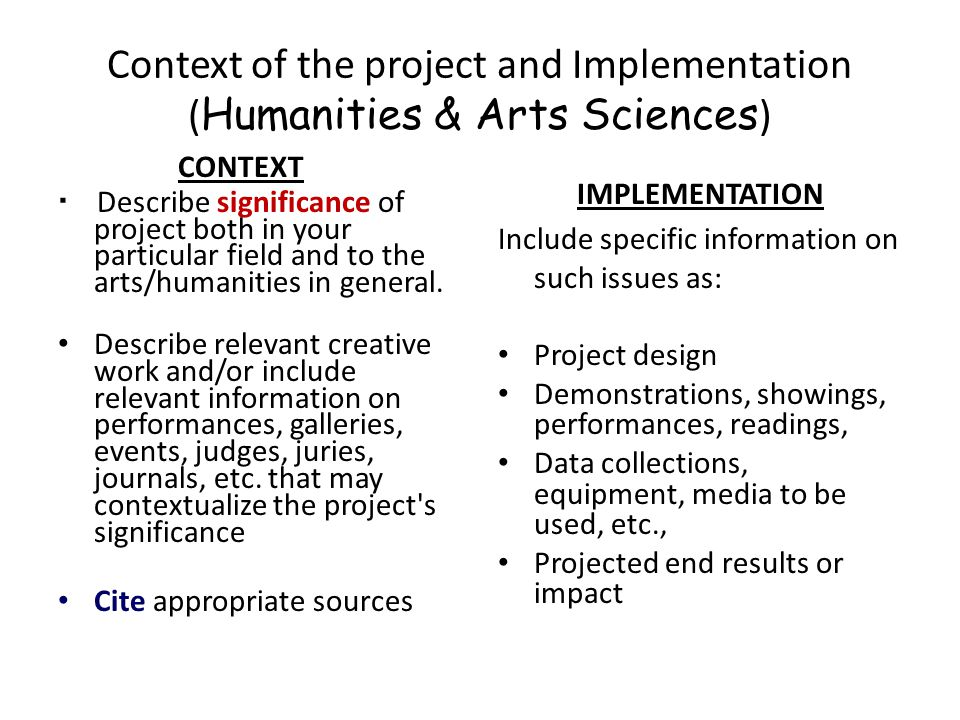 Context of the project and Implementation ( Humanities & Arts Sciences ) CONTEXT  Describe significance of project both in your particular field and