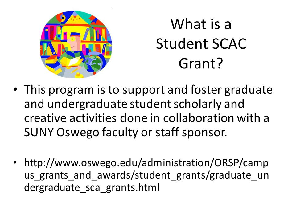 SCAC Workshop Goals To answer some questions regarding the preparation of a SCAC student grant: What is the role of the faculty involvement as the sponsor.