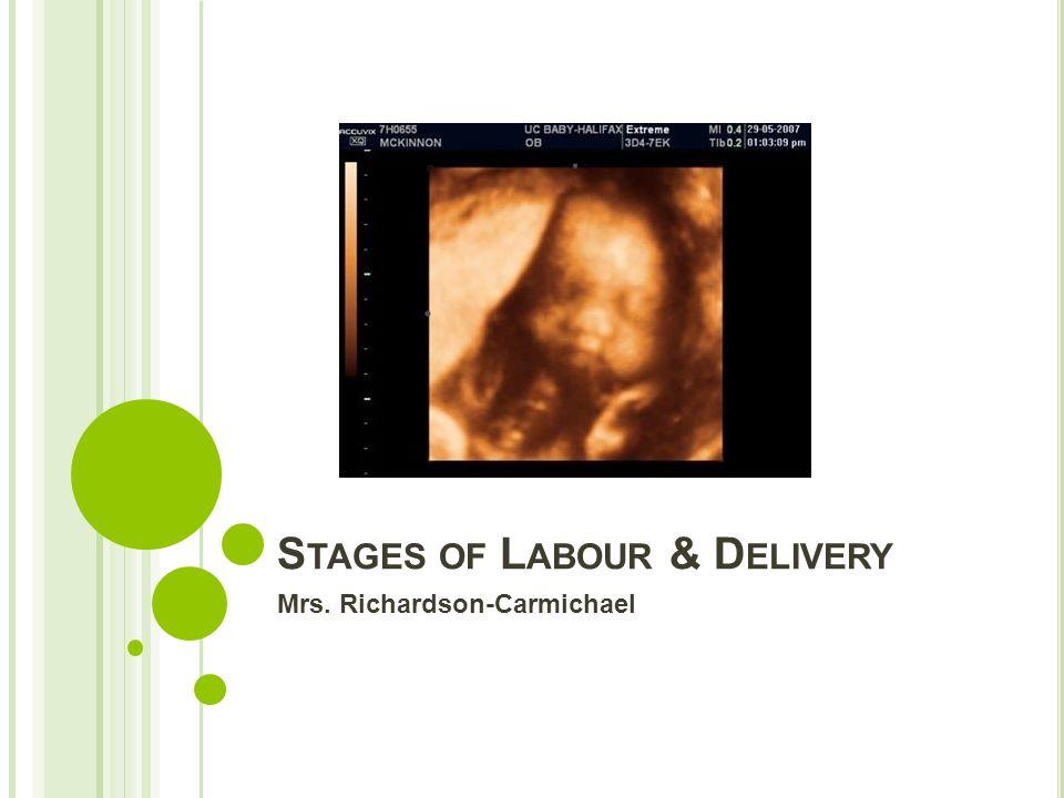 S TAGES OF L ABOUR & D ELIVERY Mrs. Richardson-Carmichael