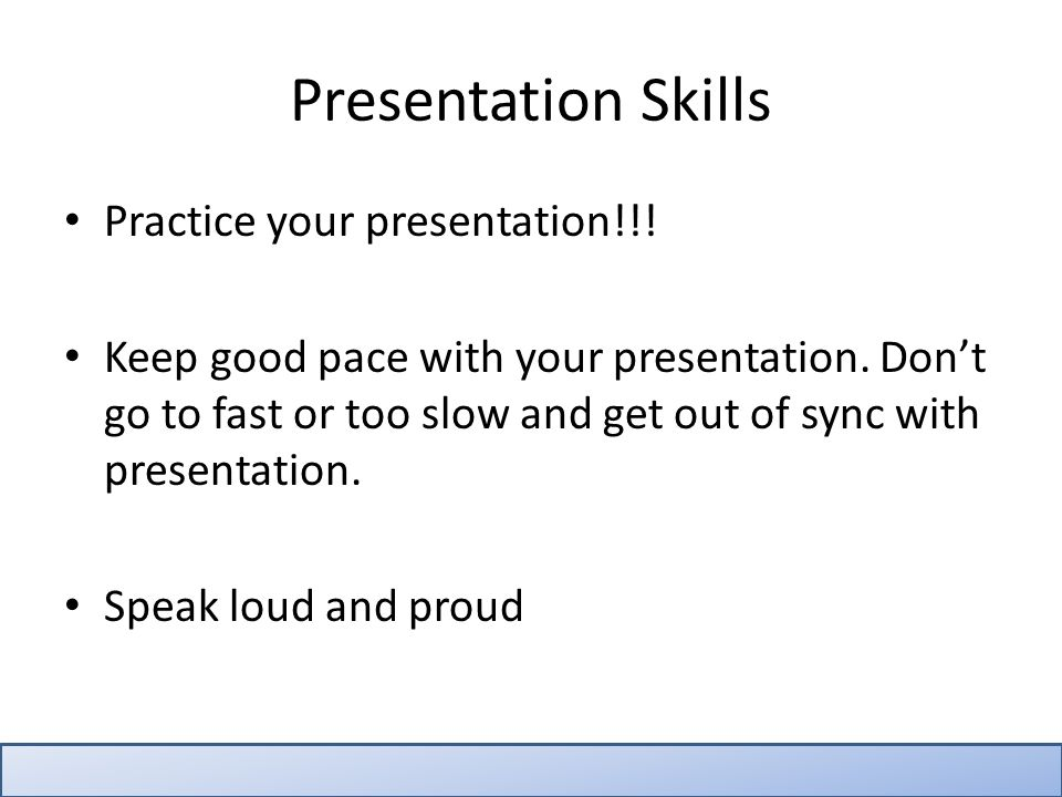 Practice your presentation!!. Keep good pace with your presentation.