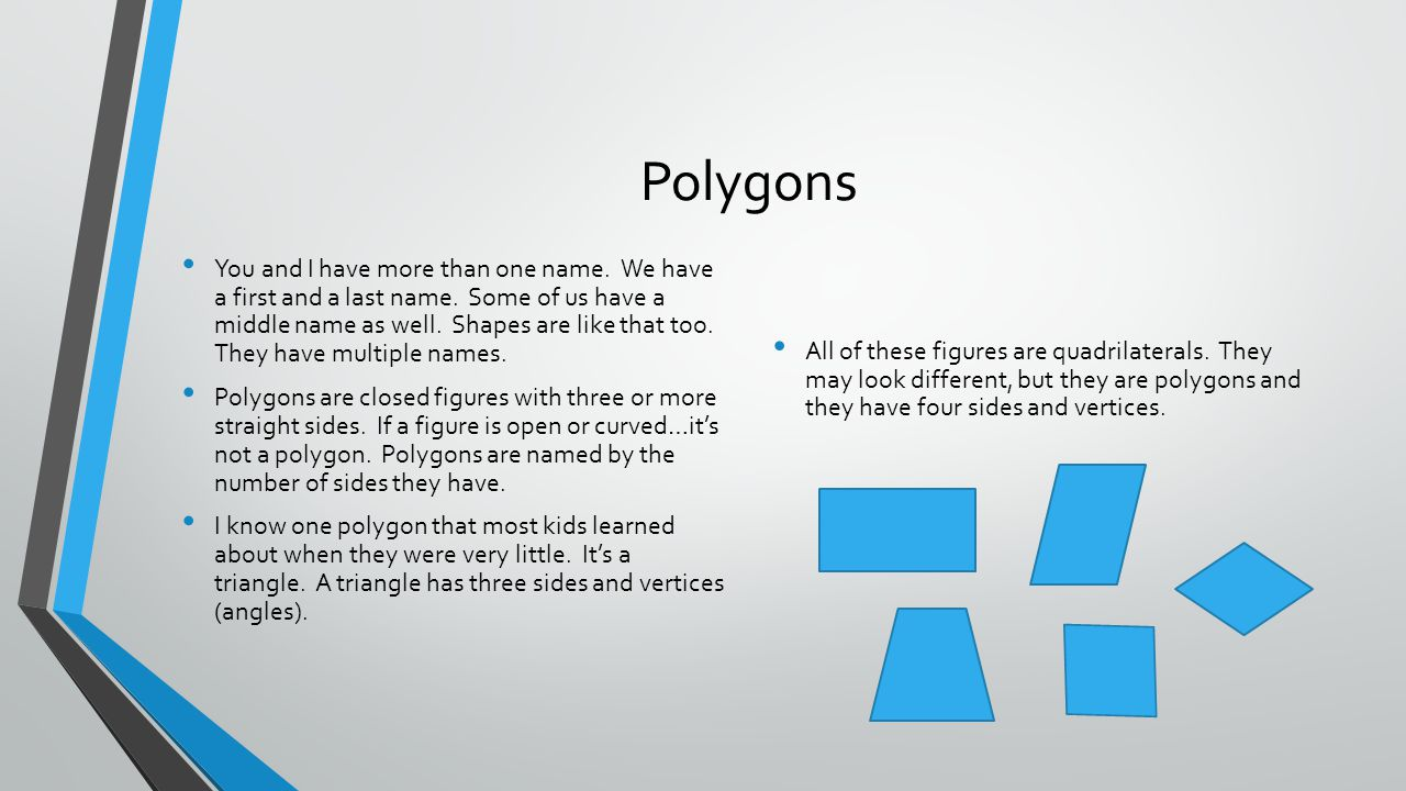 Polygons You and I have more than one name. We have a first and a last name. Some of us have a middle name as well. Shapes are like that too. They hav